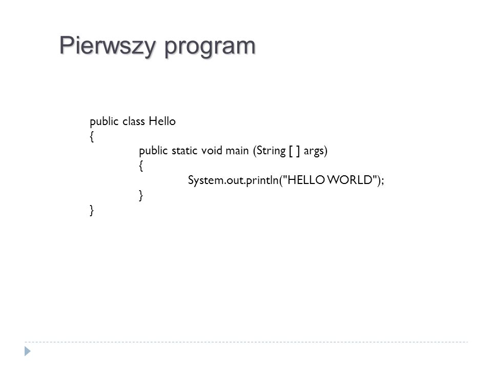Pierwszy program public class Hello {
