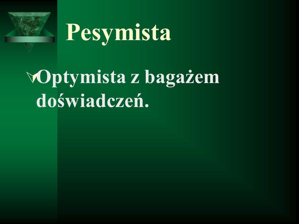 Pesymista Optymista z bagażem doświadczeń.