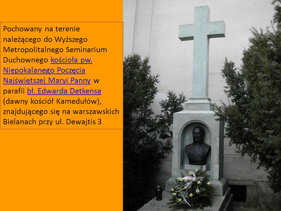Pochowany na terenie należącego do Wyższego Metropolitalnego Seminarium Duchownego kościoła pw.