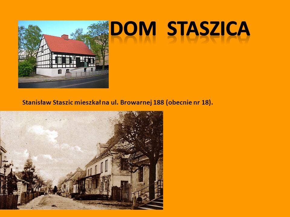Dom Staszica Stanisław Staszic mieszkał na ul. Browarnej 188 (obecnie nr 18).