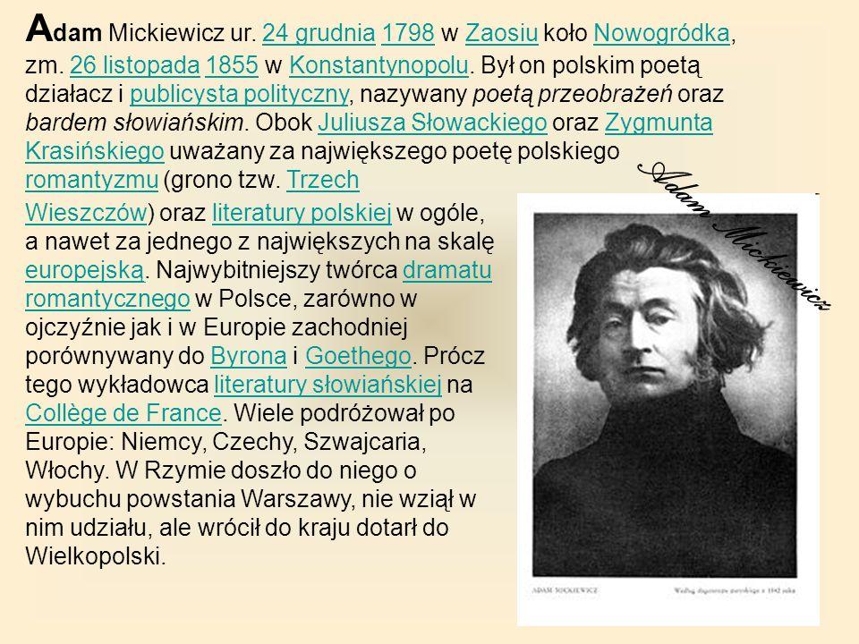 Adam Mickiewicz ur. 24 grudnia 1798 w Zaosiu koło Nowogródka, zm