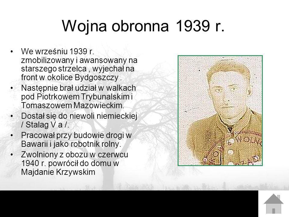 Wojna obronna 1939 r. We wrześniu 1939 r. zmobilizowany i awansowany na starszego strzelca , wyjechał na front w okolice Bydgoszczy .