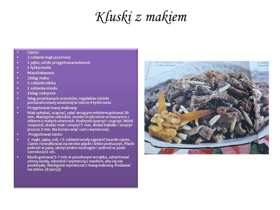 Kluski z makiem Ciasto: 2 szklanki mąki pszennej