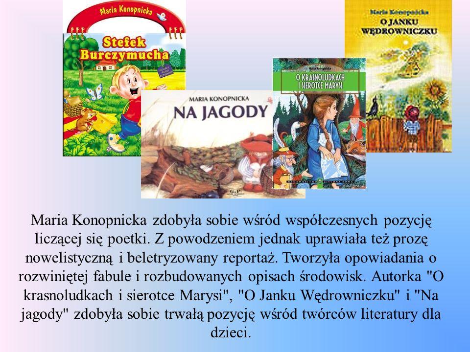 Maria Konopnicka zdobyła sobie wśród współczesnych pozycję liczącej się poetki.