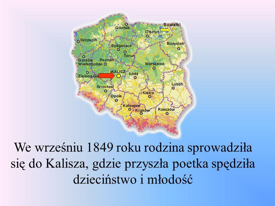 Suwałki We wrześniu 1849 roku rodzina sprowadziła się do Kalisza, gdzie przyszła poetka spędziła dzieciństwo i młodość.