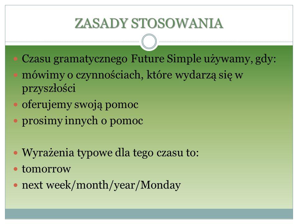 ZASADY STOSOWANIA Czasu gramatycznego Future Simple używamy, gdy: