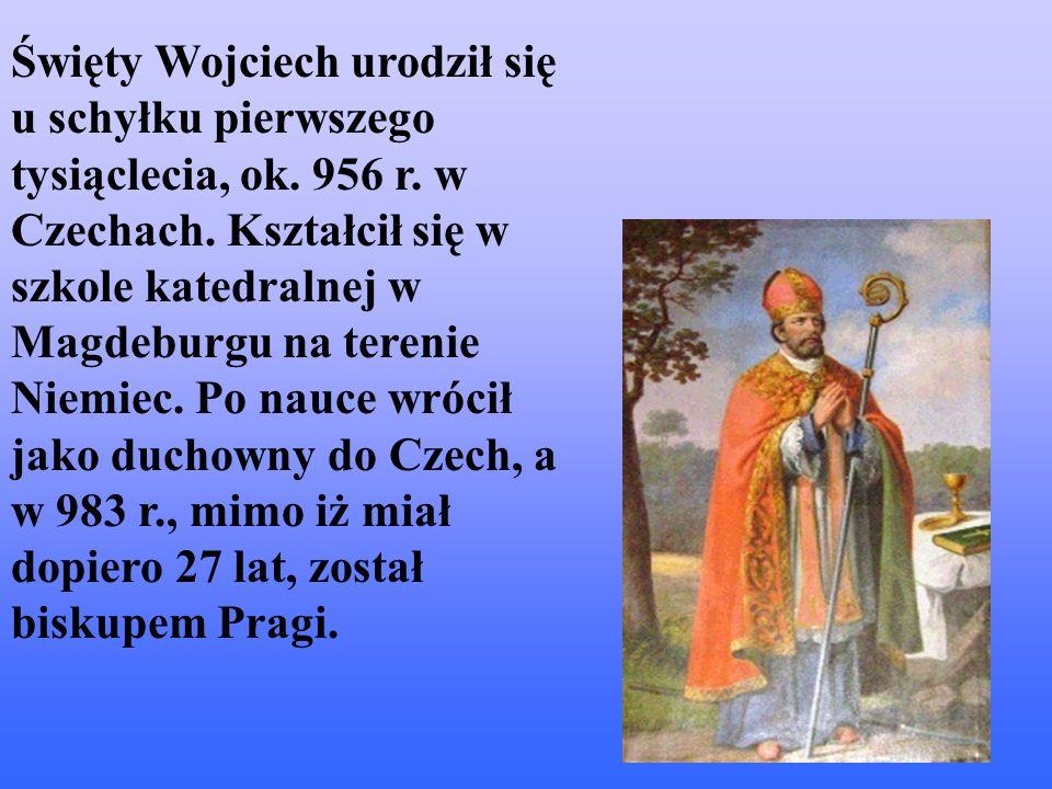 Święty Wojciech urodził się u schyłku pierwszego tysiąclecia, ok.
