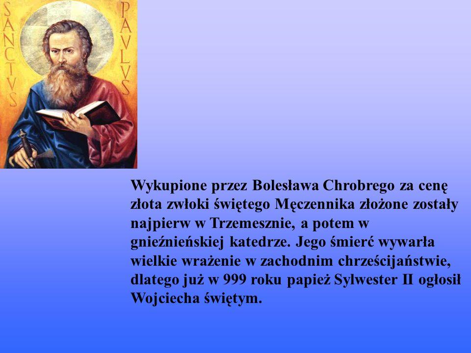 Wykupione przez Bolesława Chrobrego za cenę złota zwłoki świętego Męczennika złożone zostały najpierw w Trzemesznie, a potem w gnieźnieńskiej katedrze.