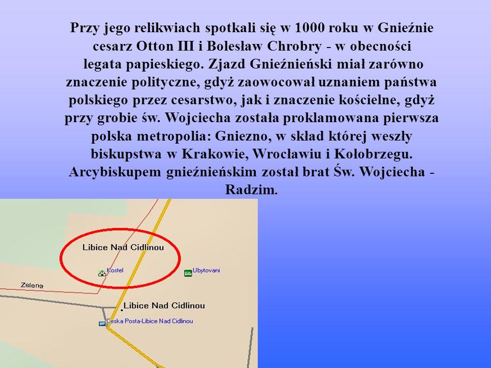 Przy jego relikwiach spotkali się w 1000 roku w Gnieźnie cesarz Otton III i Bolesław Chrobry - w obecności