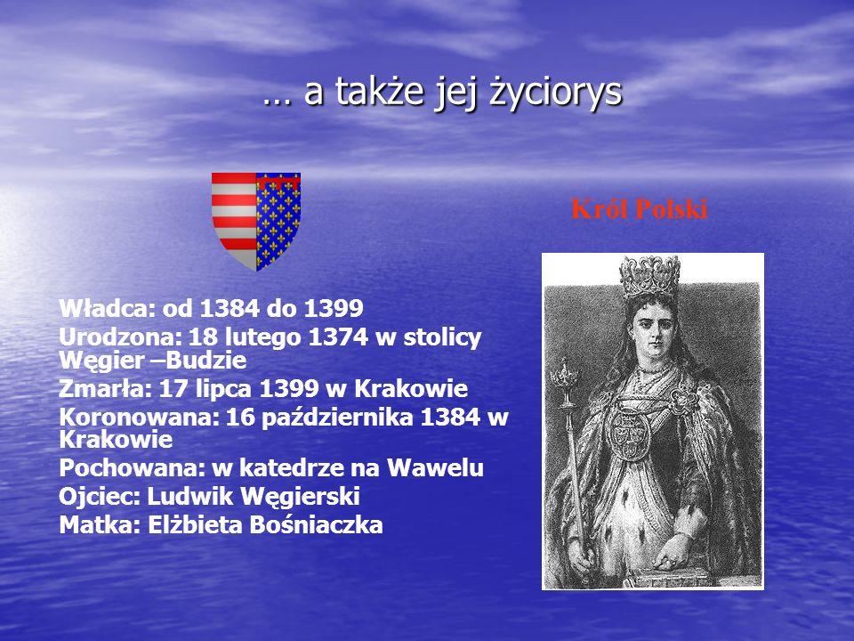 … a także jej życiorys Król Polski Władca: od 1384 do 1399