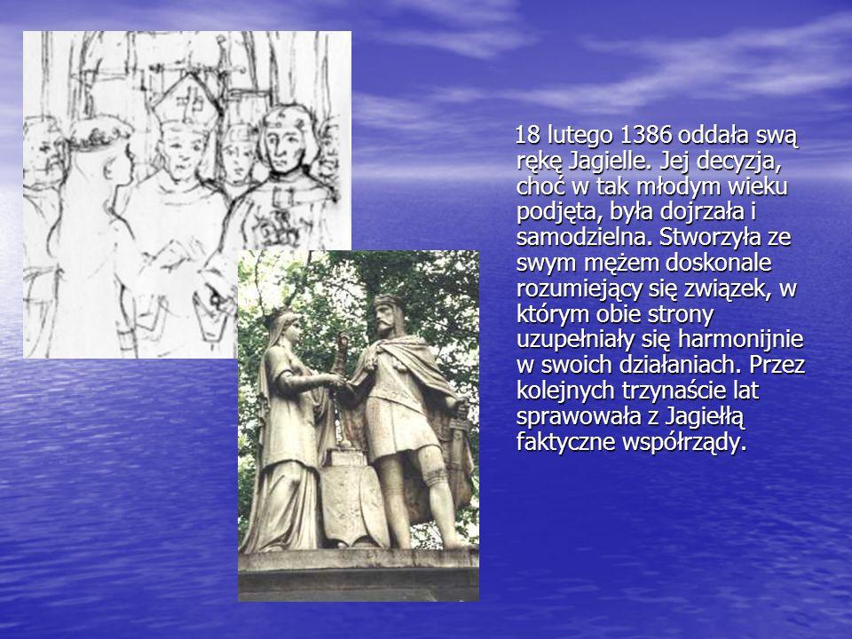 18 lutego 1386 oddała swą rękę Jagielle