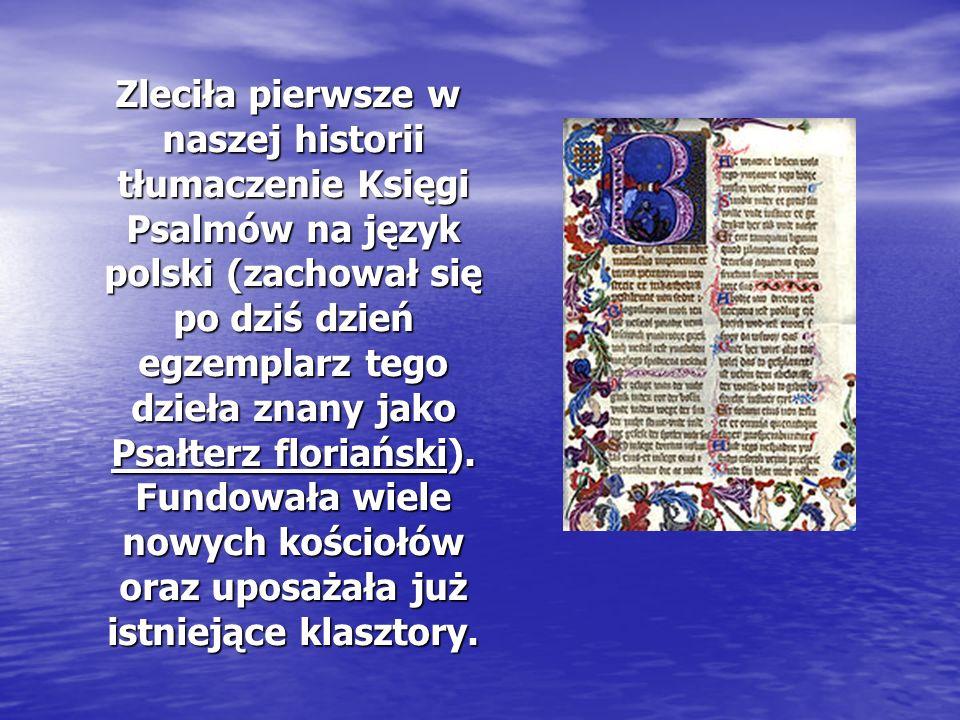 Zleciła pierwsze w naszej historii tłumaczenie Księgi Psalmów na język polski (zachował się po dziś dzień egzemplarz tego dzieła znany jako Psałterz floriański).