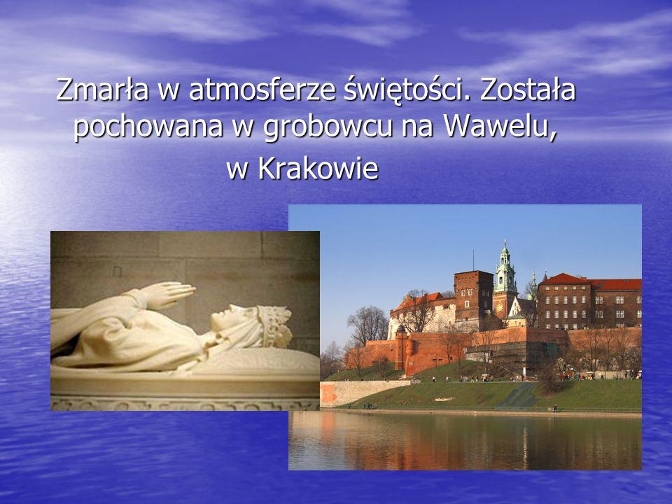 Zmarła w atmosferze świętości. Została pochowana w grobowcu na Wawelu,