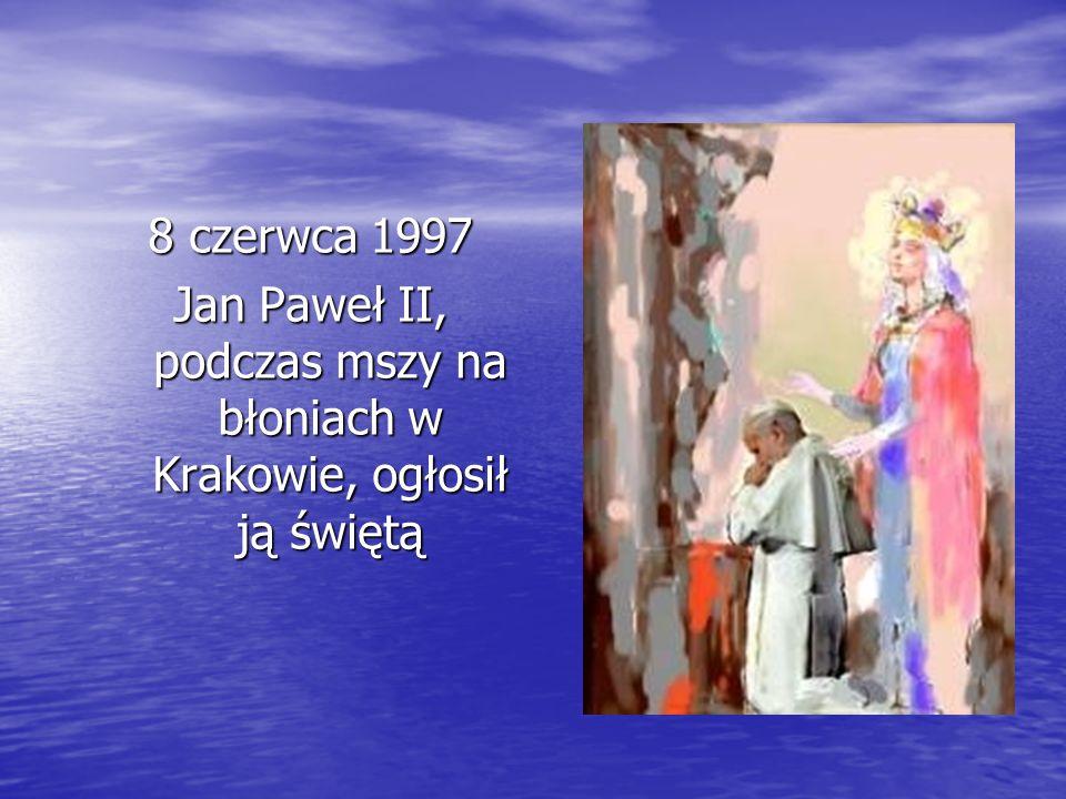 Jan Paweł II, podczas mszy na błoniach w Krakowie, ogłosił ją świętą