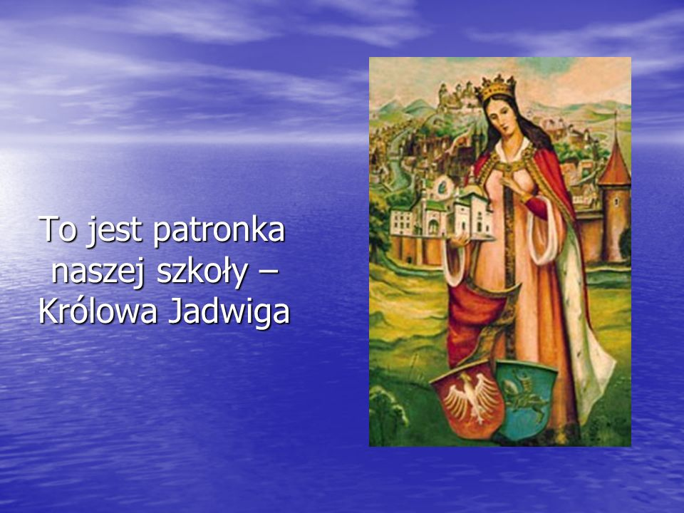 To jest patronka naszej szkoły – Królowa Jadwiga