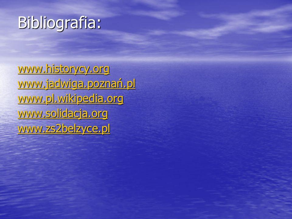 Bibliografia: www.historycy.org www.jadwiga.poznań.pl