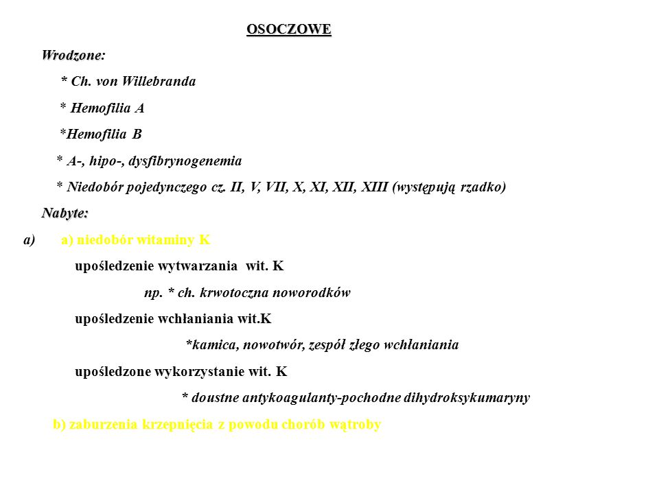 OSOCZOWE Wrodzone: * Ch. von Willebranda. * Hemofilia A. *Hemofilia B. * A-, hipo-, dysfibrynogenemia.