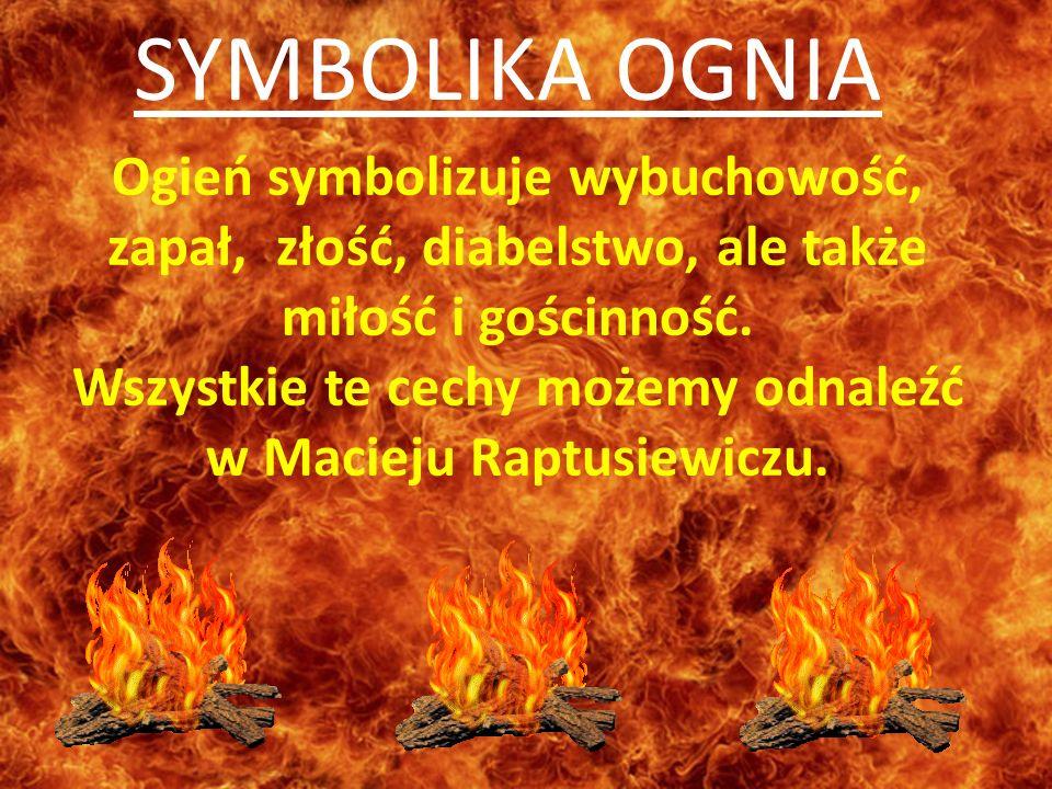 Wszystkie te cechy możemy odnaleźć w Macieju Raptusiewiczu.