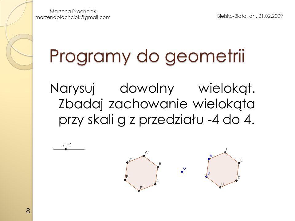 Programy do geometrii Narysuj dowolny wielokąt. Zbadaj zachowanie wielokąta przy skali g z przedziału -4 do 4.