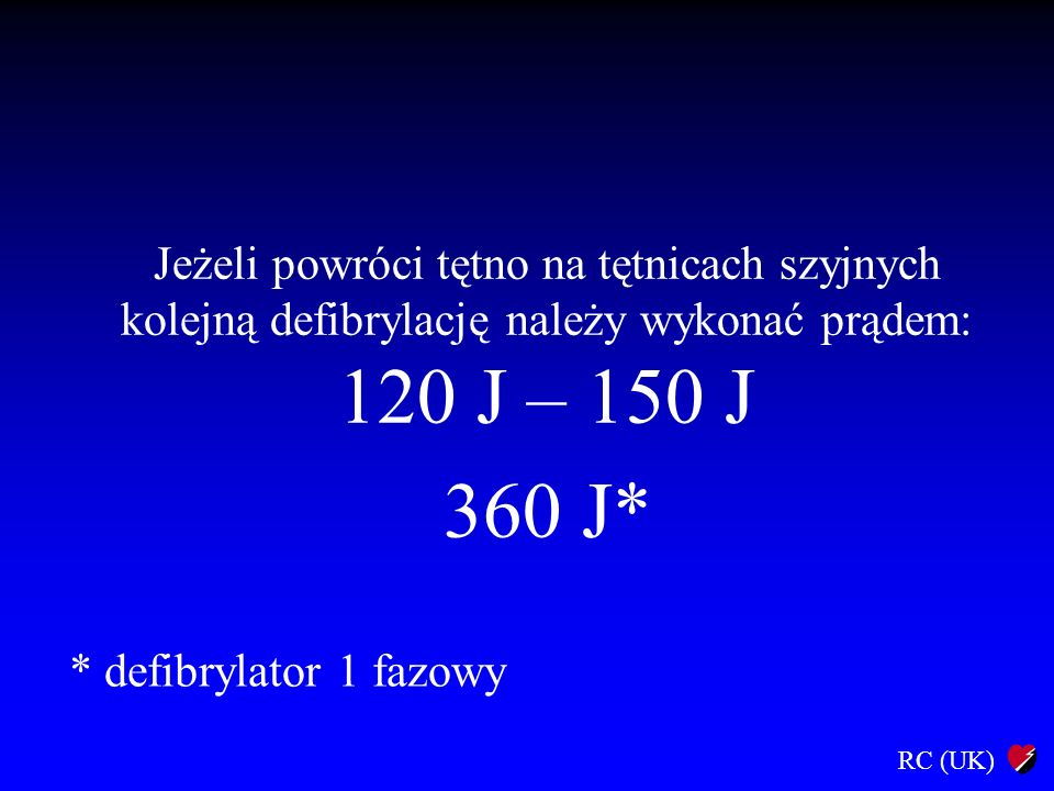 Jeżeli powróci tętno na tętnicach szyjnych kolejną defibrylację należy wykonać prądem: 120 J – 150 J
