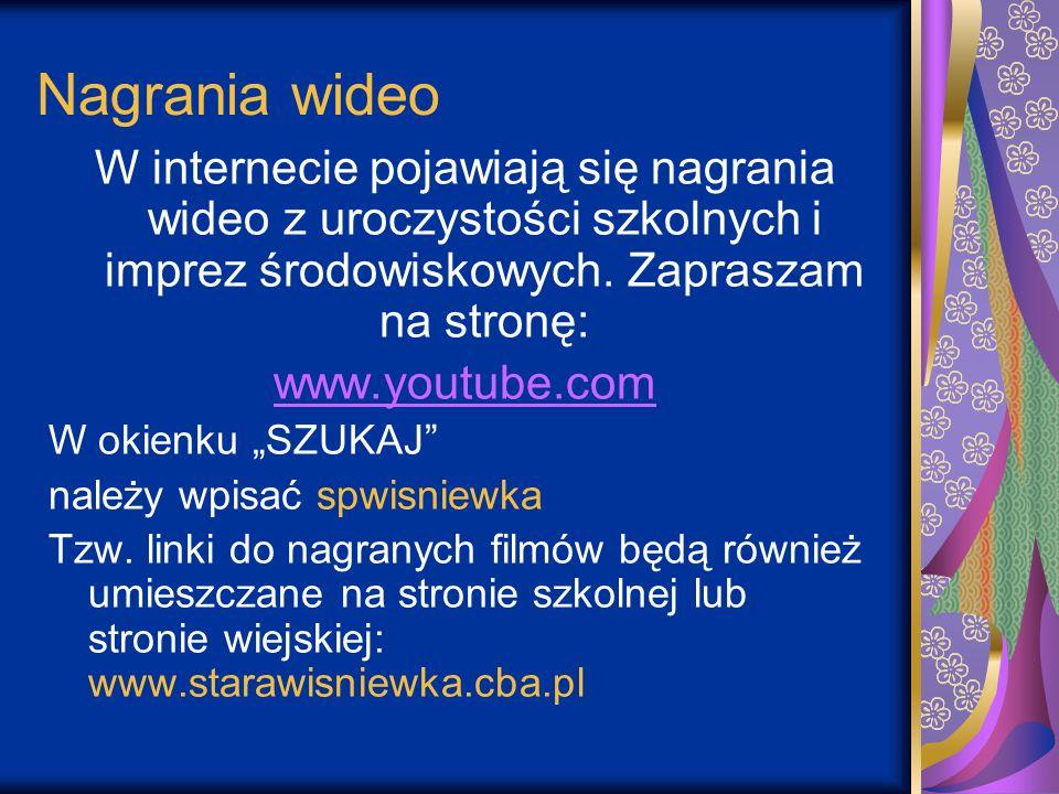 Nagrania wideo W internecie pojawiają się nagrania wideo z uroczystości szkolnych i imprez środowiskowych. Zapraszam na stronę: