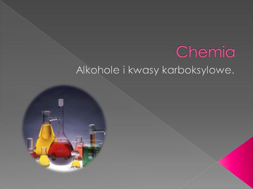 Alkohole i kwasy karboksylowe.