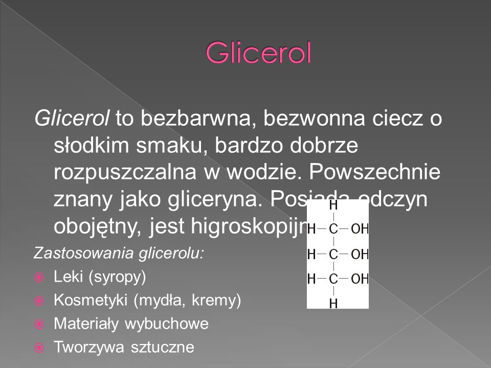 Glicerol Wzór glicerolu: C3H5(OH)3