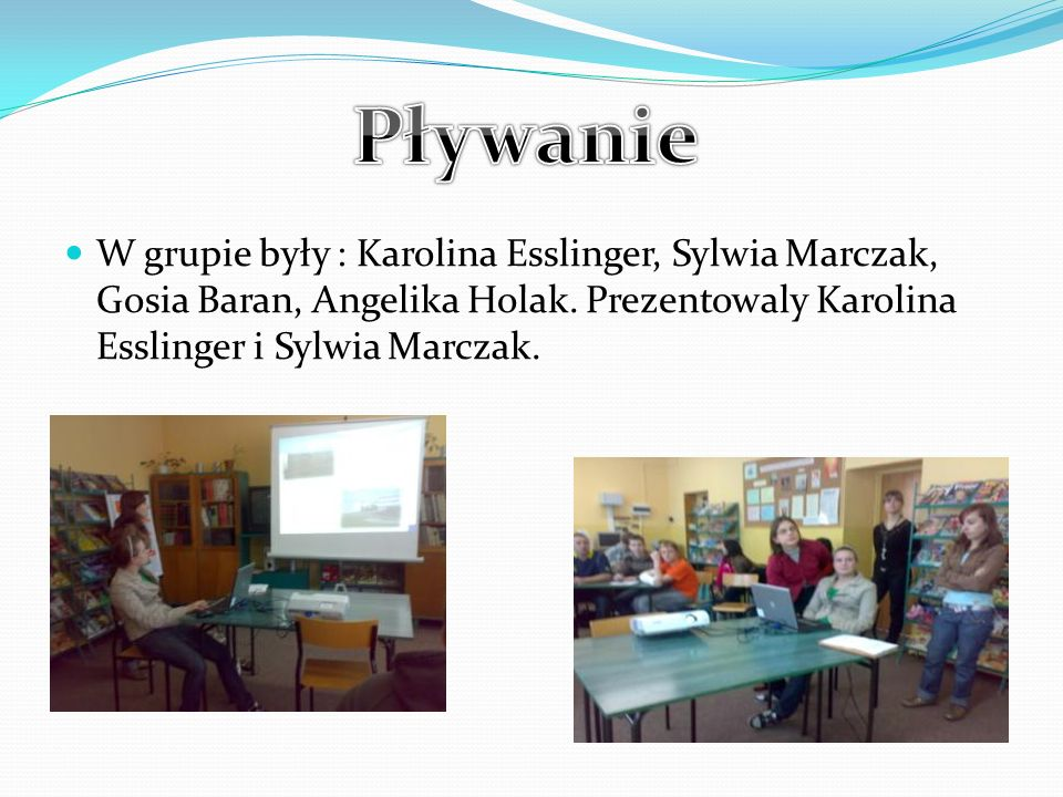 Pływanie W grupie były : Karolina Esslinger, Sylwia Marczak, Gosia Baran, Angelika Holak.