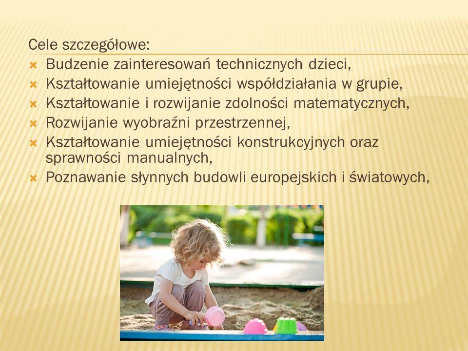 Cele szczegółowe: Budzenie zainteresowań technicznych dzieci, Kształtowanie umiejętności współdziałania w grupie,