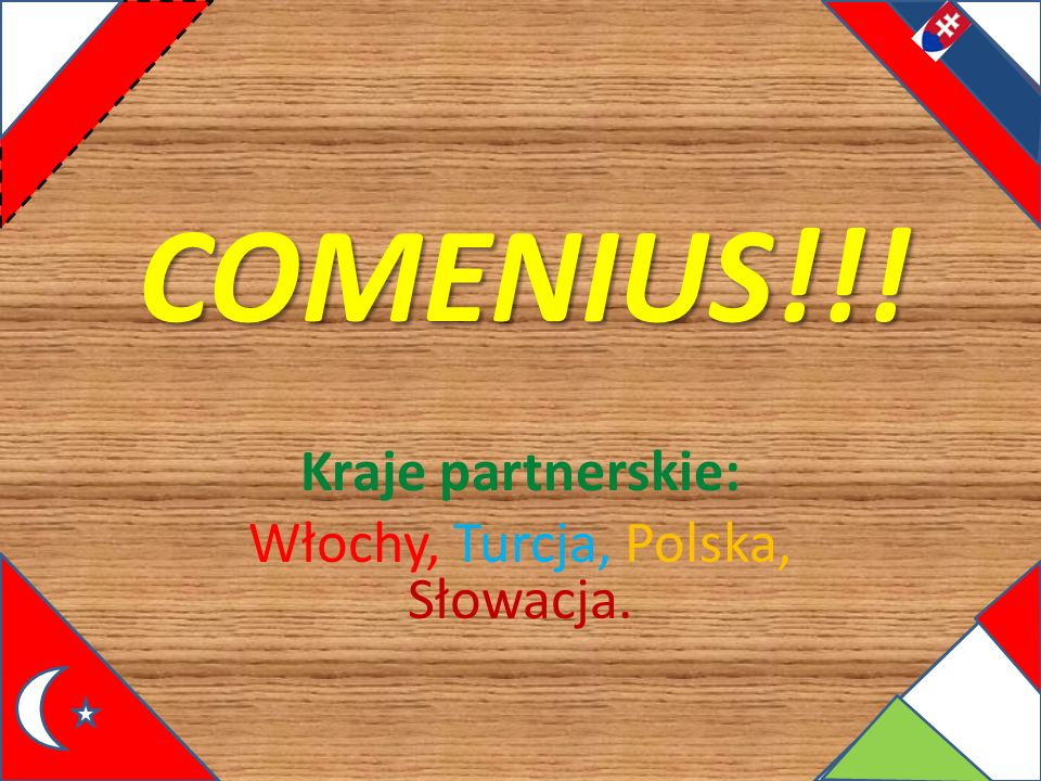 Kraje partnerskie: Włochy, Turcja, Polska, Słowacja.