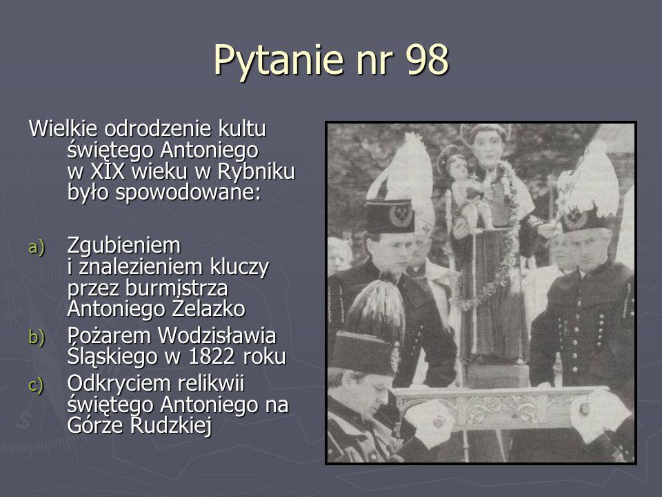 Pytanie nr 98Wielkie odrodzenie kultu świętego Antoniego w XIX wieku w Rybniku było spowodowane: