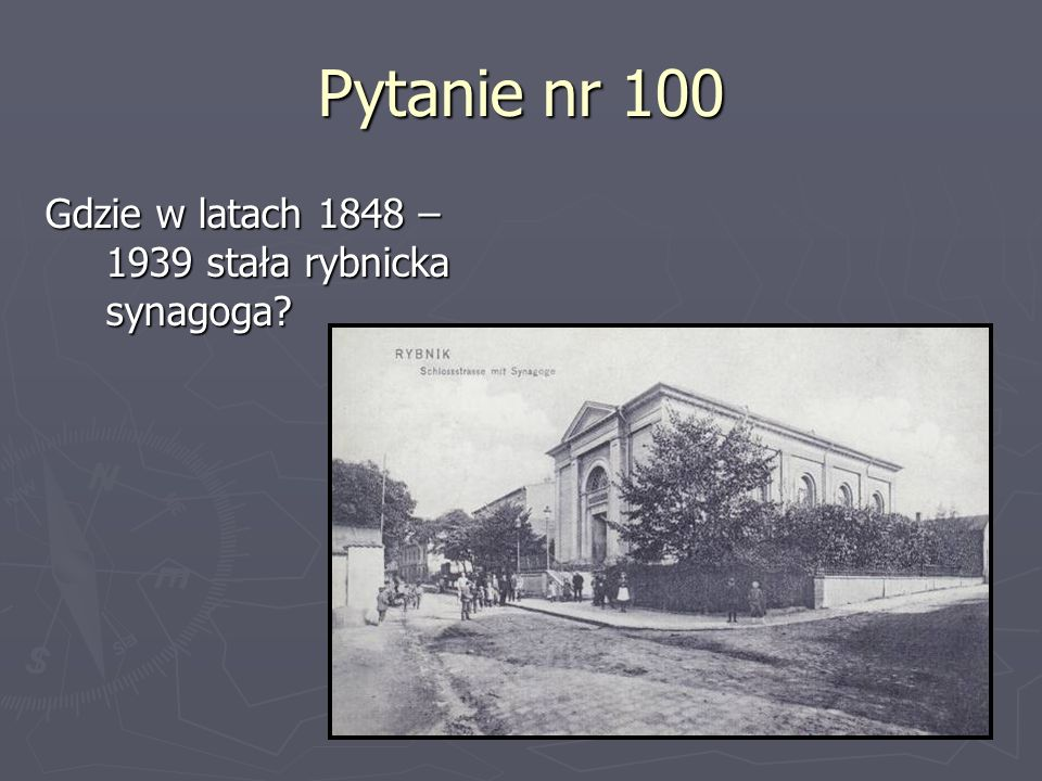 Pytanie nr 100 Gdzie w latach 1848 – 1939 stała rybnicka synagoga