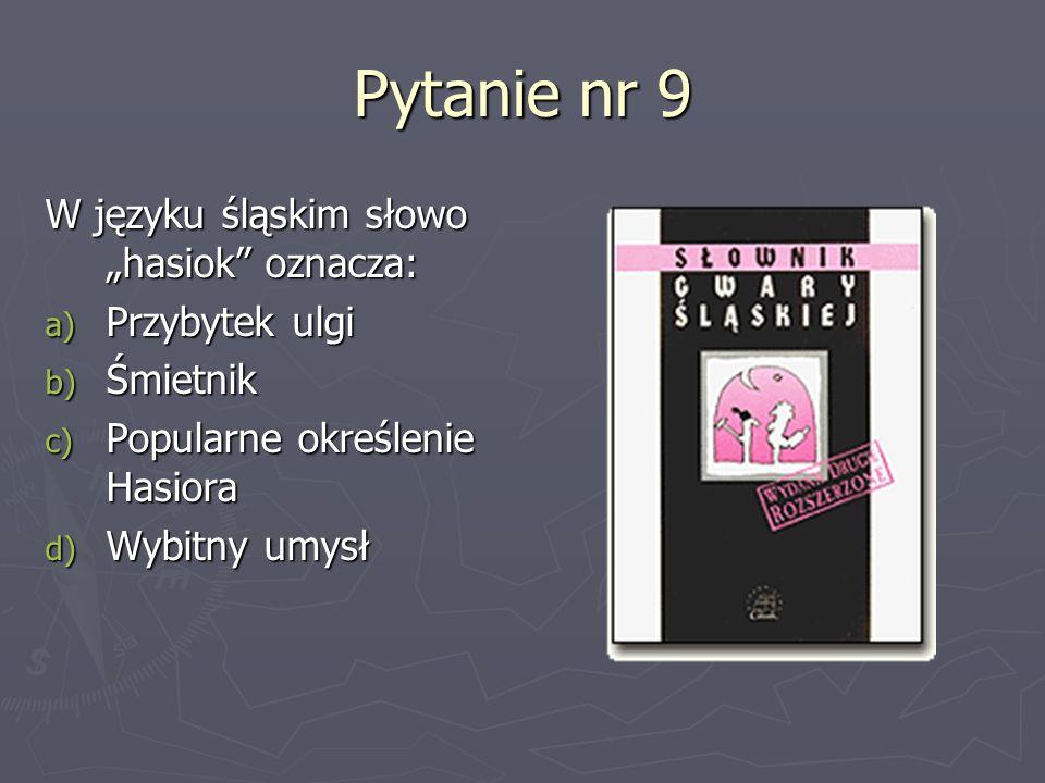 """Pytanie nr 9 W języku śląskim słowo """"hasiok oznacza: Przybytek ulgi"""
