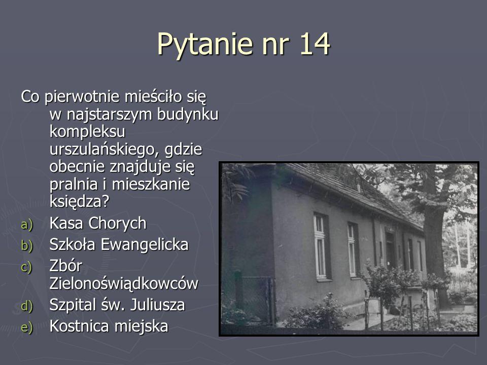 Pytanie nr 14 Co pierwotnie mieściło się w najstarszym budynku kompleksu urszulańskiego, gdzie obecnie znajduje się pralnia i mieszkanie księdza