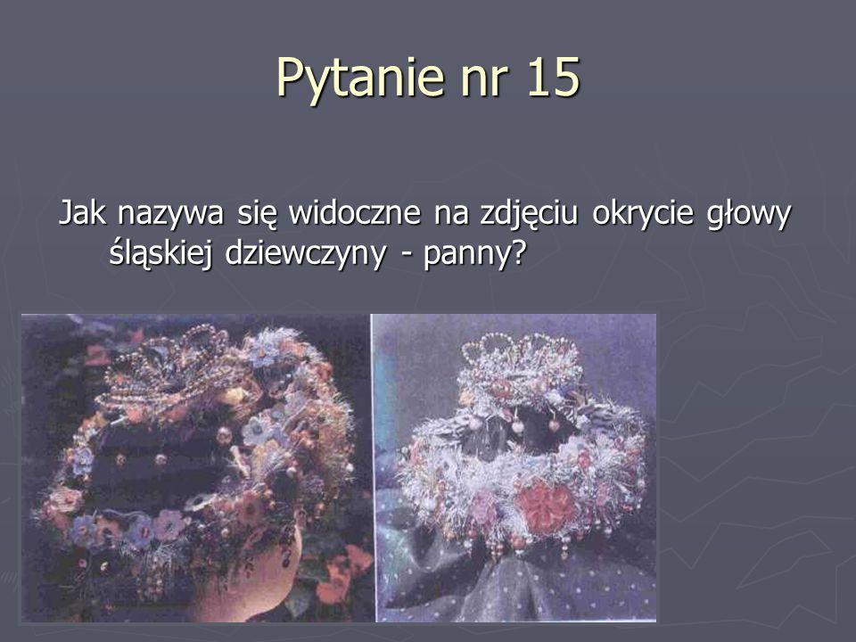 Pytanie nr 15 Jak nazywa się widoczne na zdjęciu okrycie głowy śląskiej dziewczyny - panny