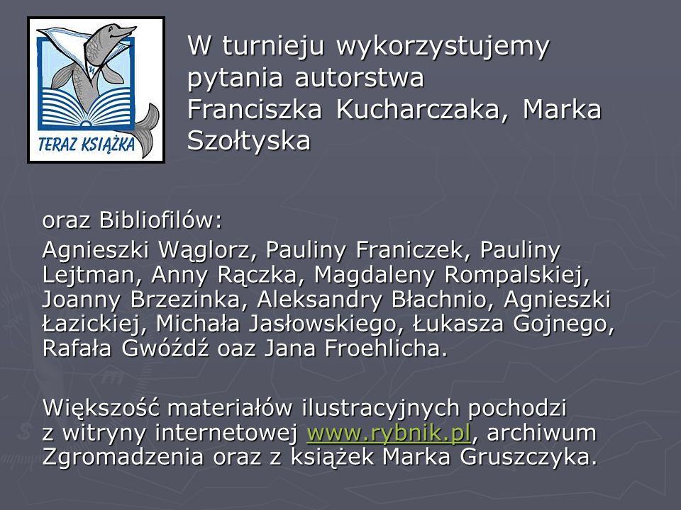 W turnieju wykorzystujemy pytania autorstwa Franciszka Kucharczaka, Marka Szołtyska