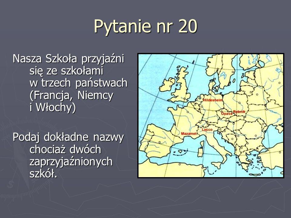 Pytanie nr 20Nasza Szkoła przyjaźni się ze szkołami w trzech państwach (Francja, Niemcy i Włochy)