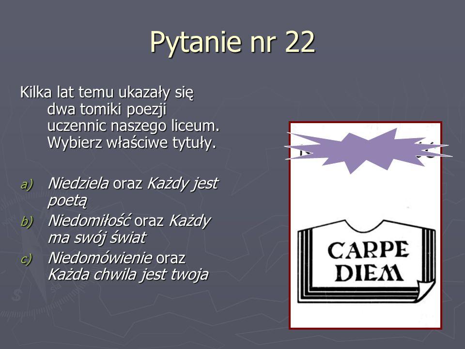 Pytanie nr 22Kilka lat temu ukazały się dwa tomiki poezji uczennic naszego liceum. Wybierz właściwe tytuły.