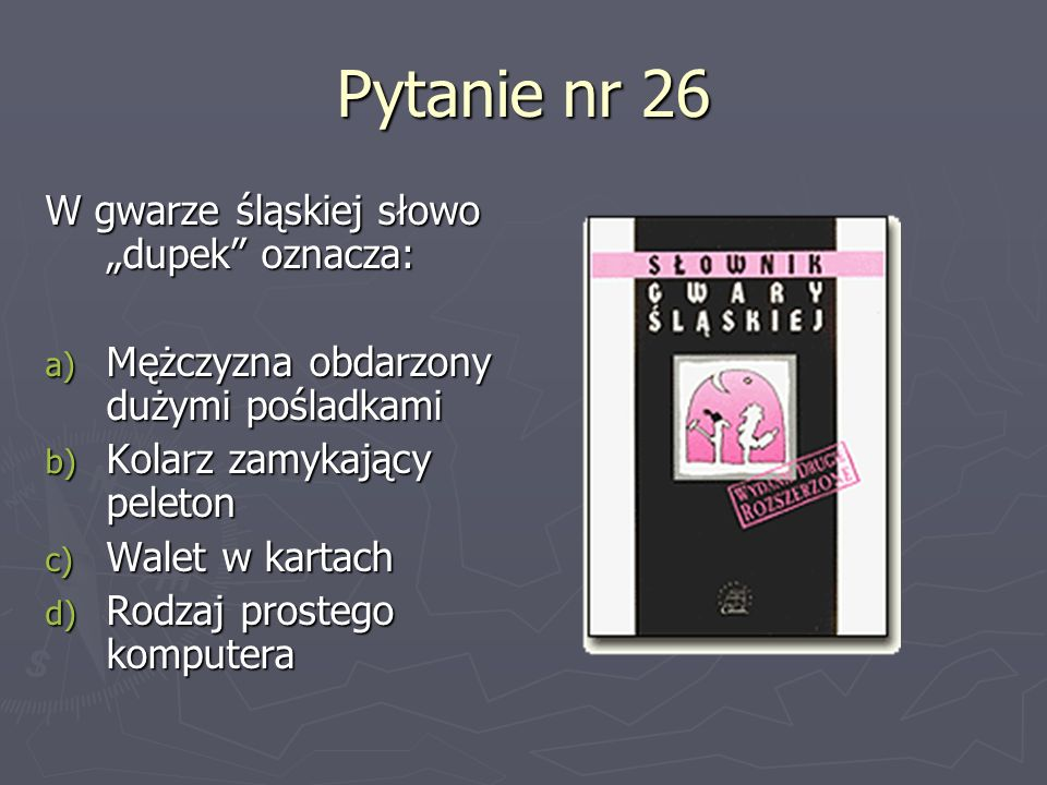 """Pytanie nr 26 W gwarze śląskiej słowo """"dupek oznacza:"""