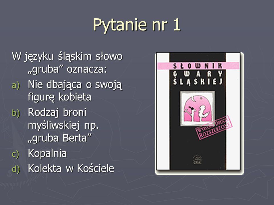 """Pytanie nr 1 W języku śląskim słowo """"gruba oznacza:"""