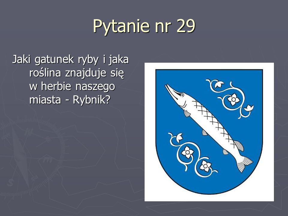 Pytanie nr 29 Jaki gatunek ryby i jaka roślina znajduje się w herbie naszego miasta - Rybnik