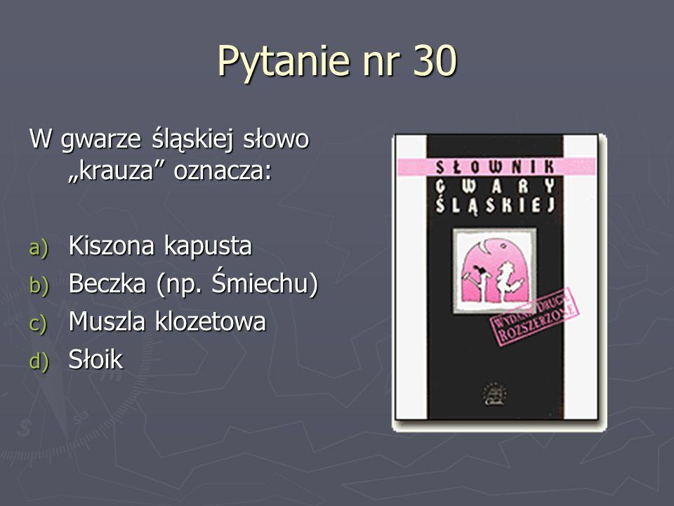 """Pytanie nr 30 W gwarze śląskiej słowo """"krauza oznacza:"""