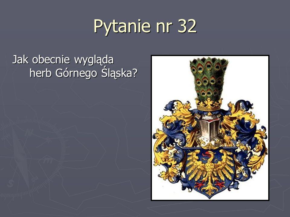 Pytanie nr 32 Jak obecnie wygląda herb Górnego Śląska
