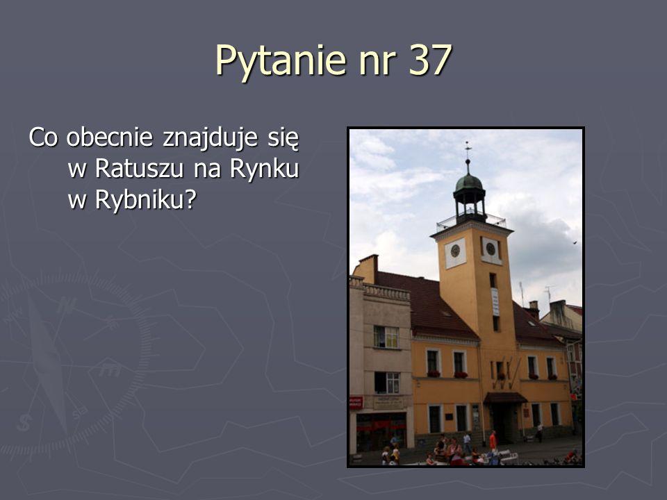 Pytanie nr 37 Co obecnie znajduje się w Ratuszu na Rynku w Rybniku