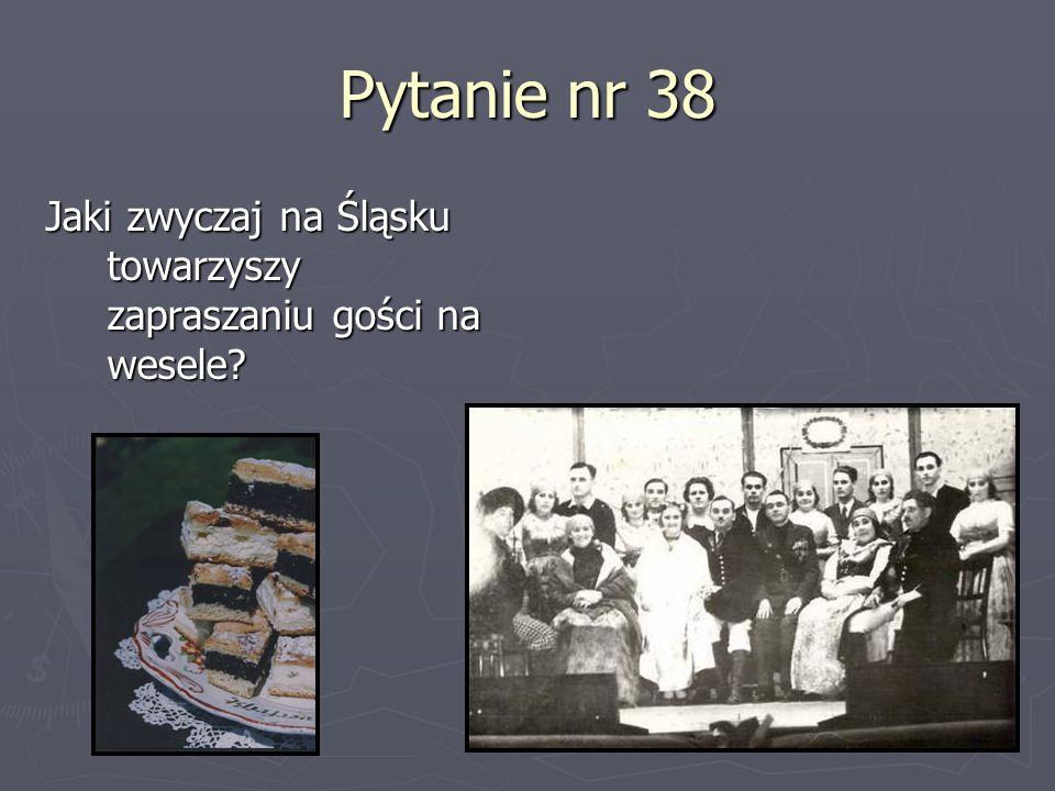 Pytanie nr 38 Jaki zwyczaj na Śląsku towarzyszy zapraszaniu gości na wesele