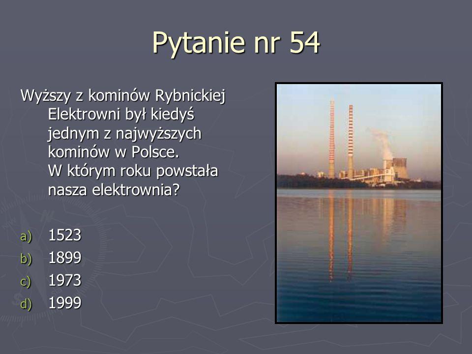 Pytanie nr 54 Wyższy z kominów Rybnickiej Elektrowni był kiedyś jednym z najwyższych kominów w Polsce. W którym roku powstała nasza elektrownia