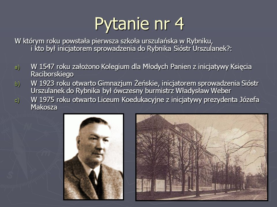 Pytanie nr 4 W którym roku powstała pierwsza szkoła urszulańska w Rybniku, i kto był inicjatorem sprowadzenia do Rybnika Sióstr Urszulanek :
