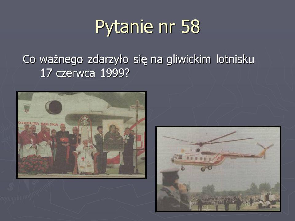 Pytanie nr 58 Co ważnego zdarzyło się na gliwickim lotnisku 17 czerwca 1999