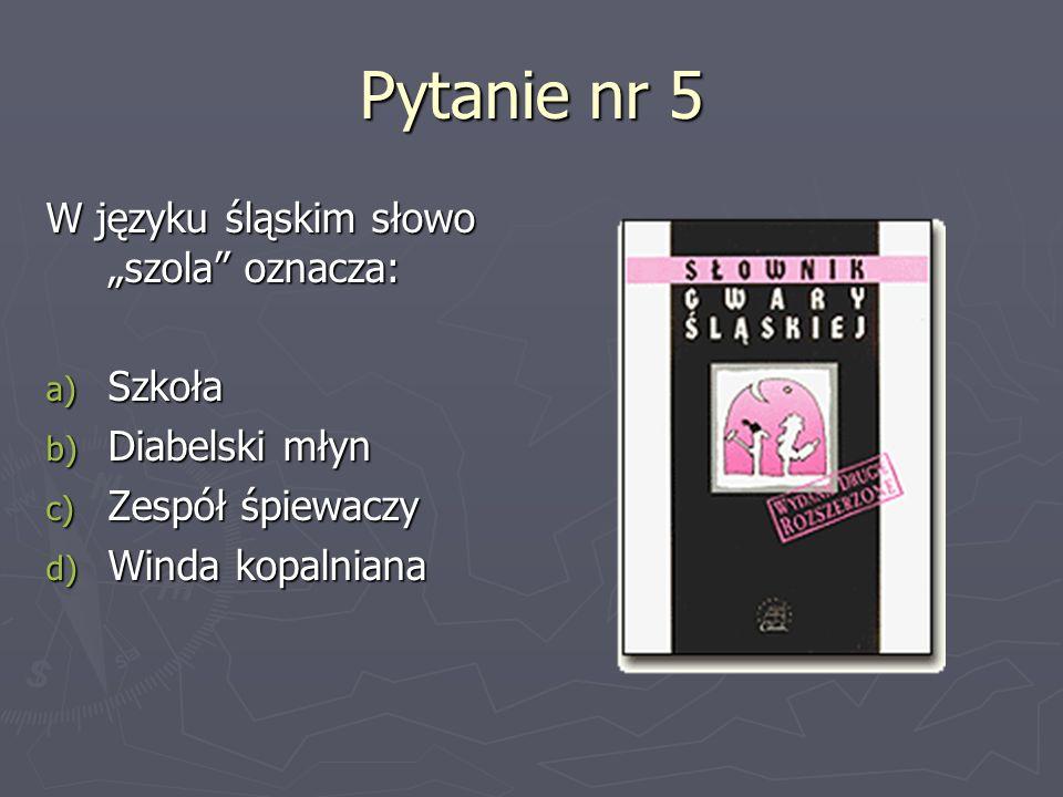 """Pytanie nr 5 W języku śląskim słowo """"szola oznacza: Szkoła"""