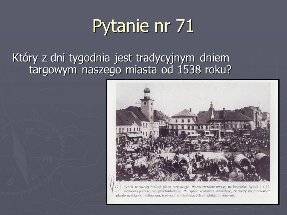Pytanie nr 71 Który z dni tygodnia jest tradycyjnym dniem targowym naszego miasta od 1538 roku
